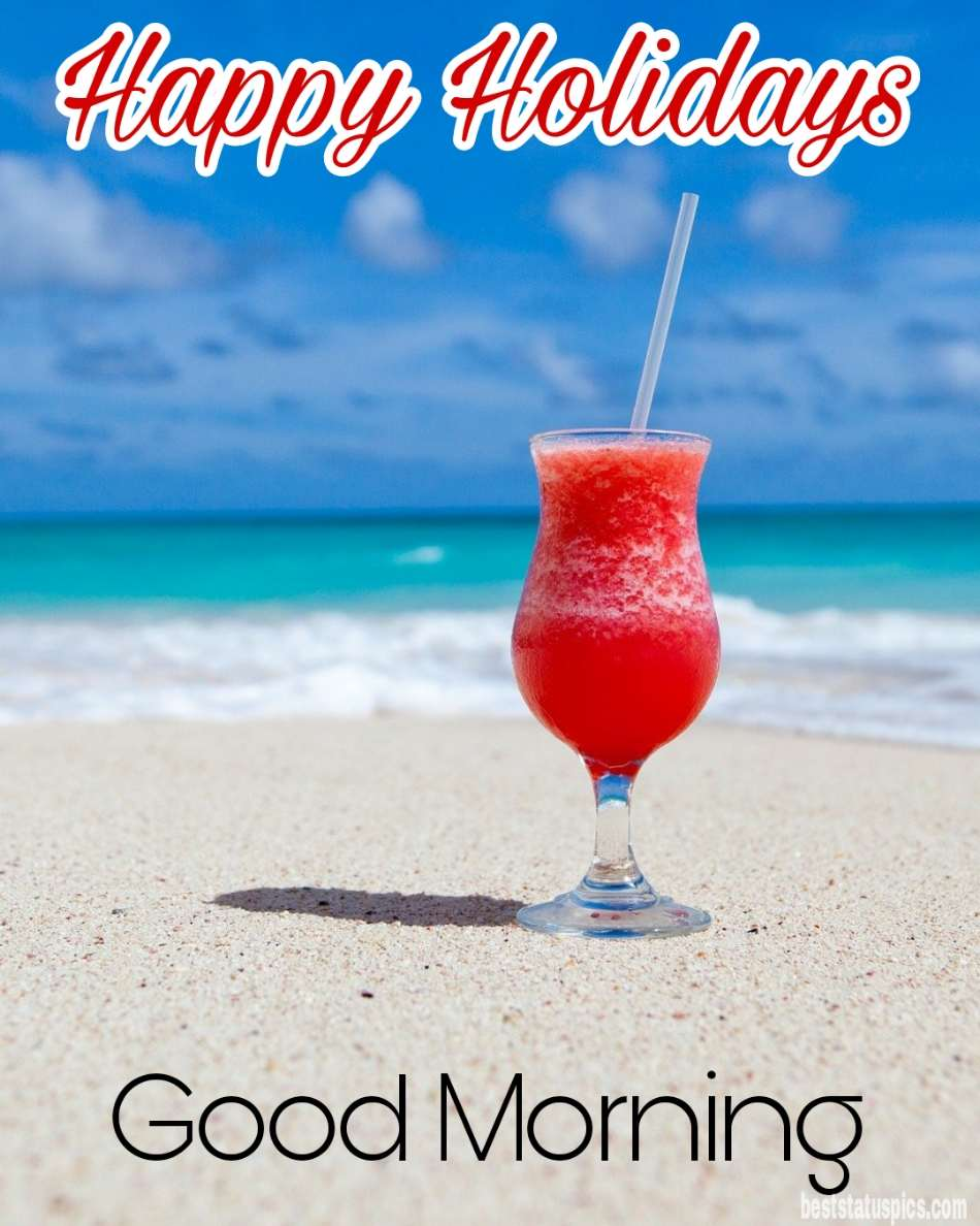 Good morning happy holidays 2022 wishes images HD with sea beach and juice