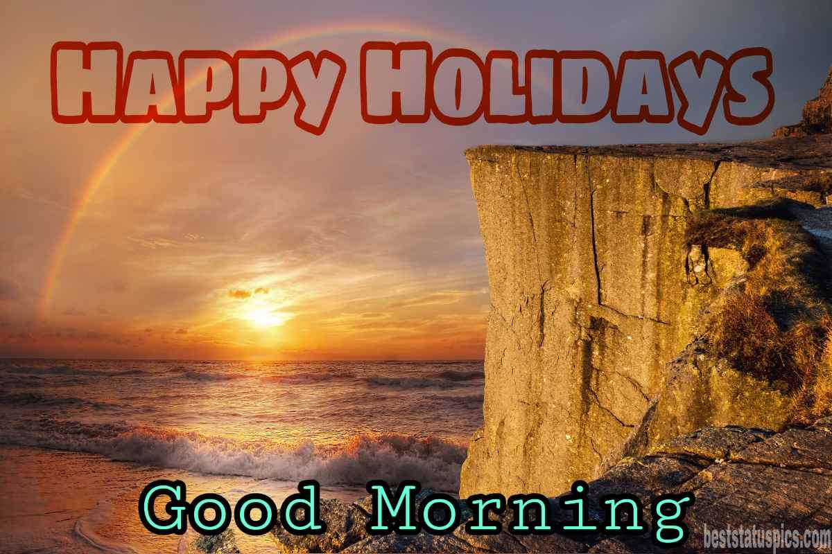 Good morning happy holidays 2022 wishes images HD and wallpapers with sunrise, sunshine and seashore