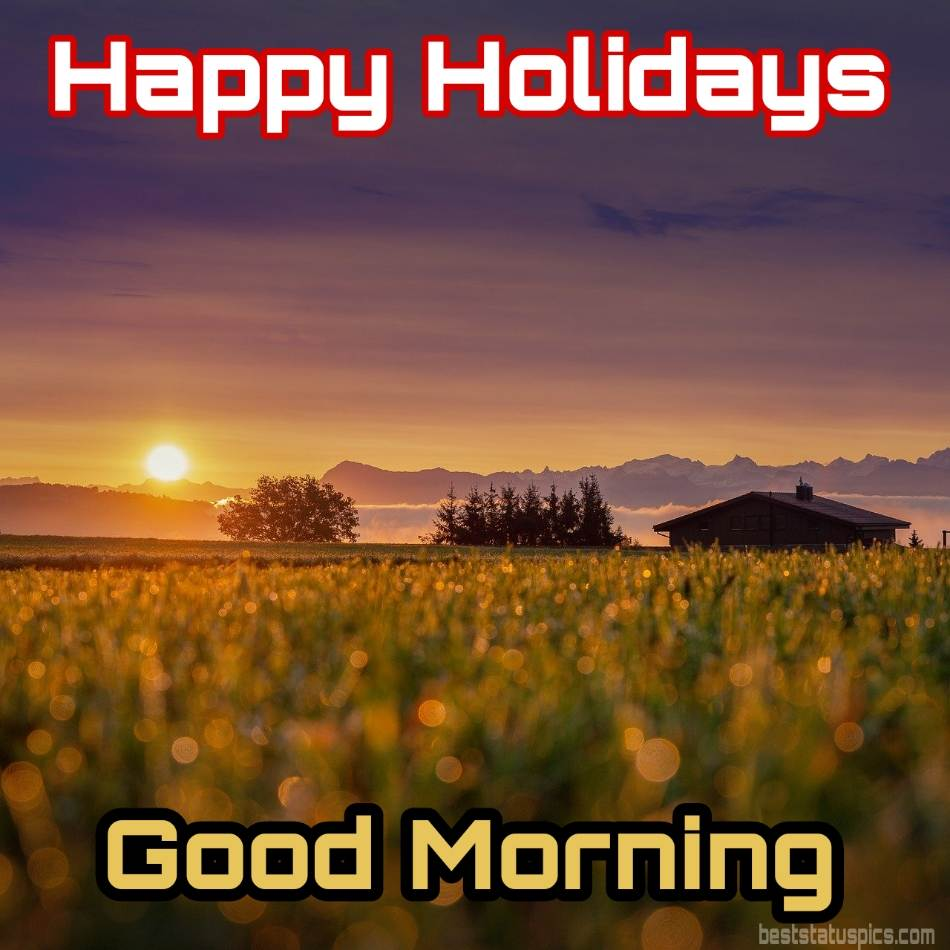 Good morning happy holidays 2022 images and photos with sunrise, sunshine and nature