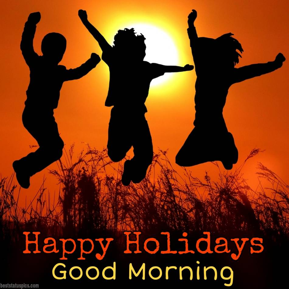 Happy holidays 2022 and good morning images HD and photos with sunrise and sunshine for friends