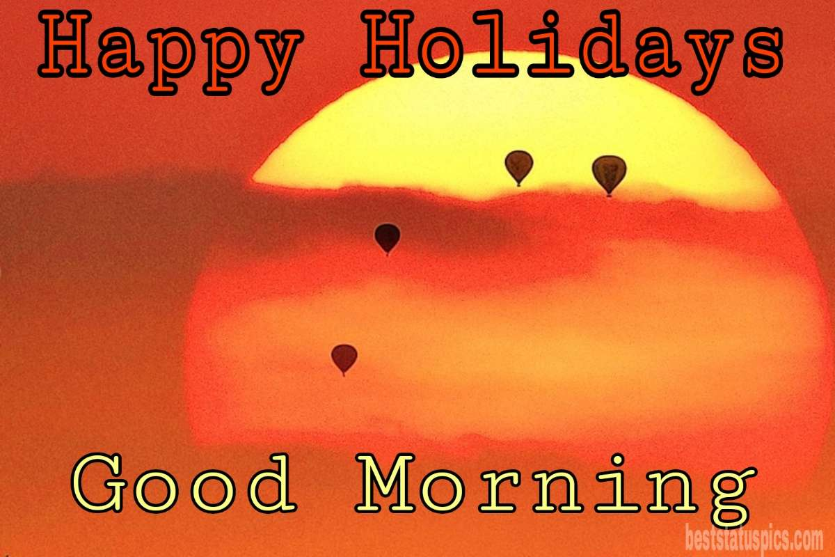 Happy holidays 2022 and good morning HD photos with sunrise, balloons and sunshine for friends