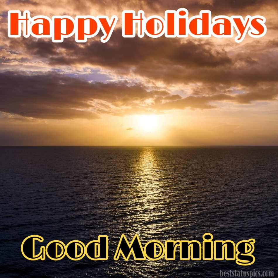 Happy holidays 2022 and good morning HD pictures with sunrise, sky and sea