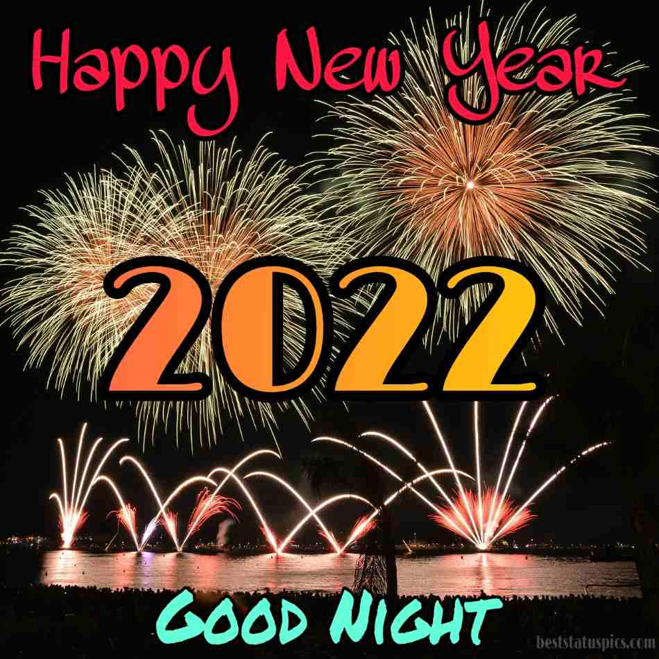 Wonderful Good night Happy new year 2022 HD photo with fireworks for friends