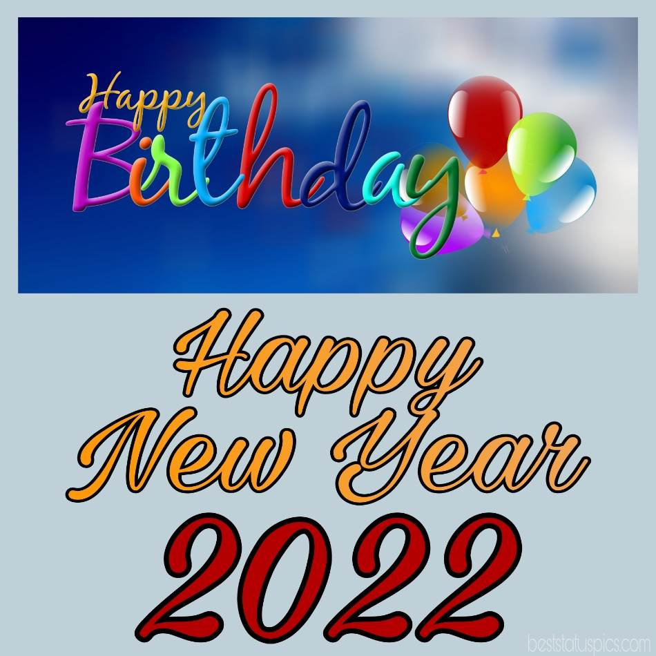 Happy new year 2022 and Happy Birthday greetings with balloons for beloved person