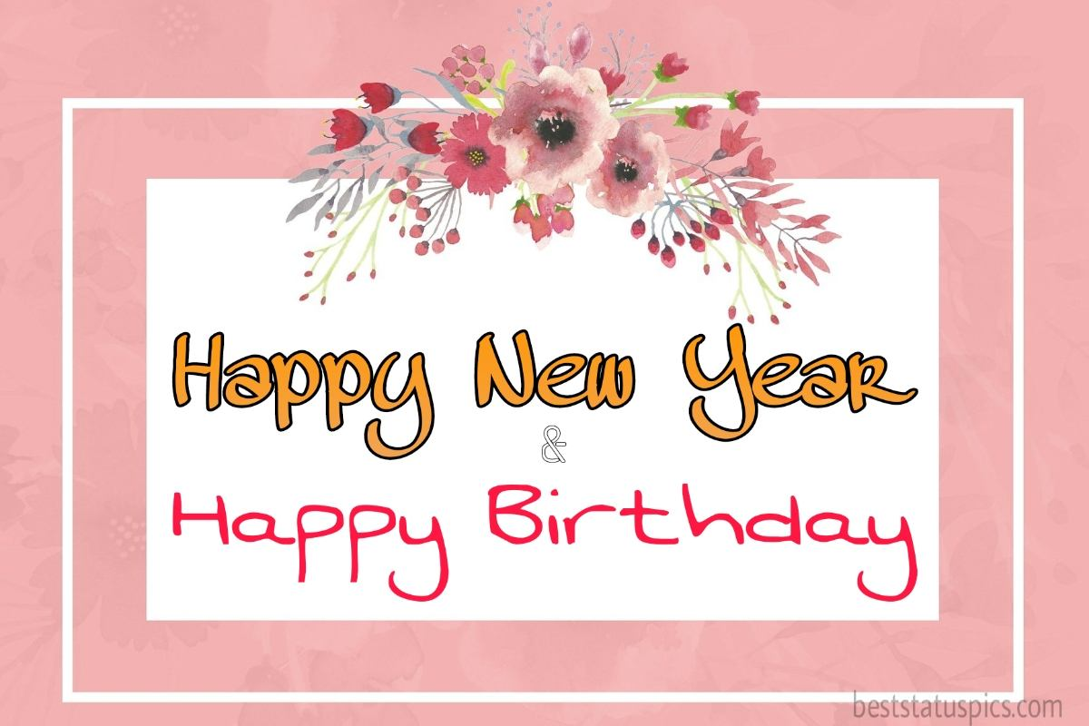 Happy new year 2022 and Happy Birthday images and cards with flowers for best friend