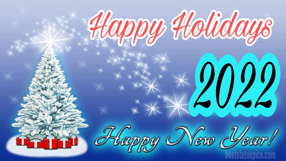 Happy Holidays and Happy New Year 2022 wishes images with Christmas tree and gifts for friends and family