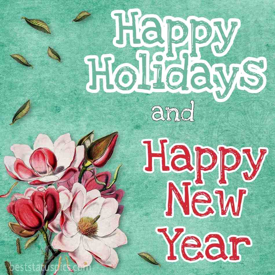 Beautiful Happy Holidays and Happy New Year 2022 greeting cards with flowers for lover and girlfriends