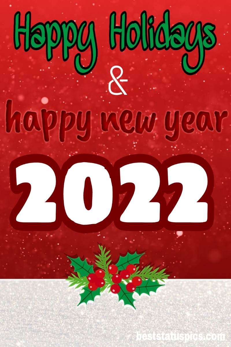 Beautiful Happy Holidays and Happy New Year 2022 greeting images with flowers for Whatsapp DP and friends
