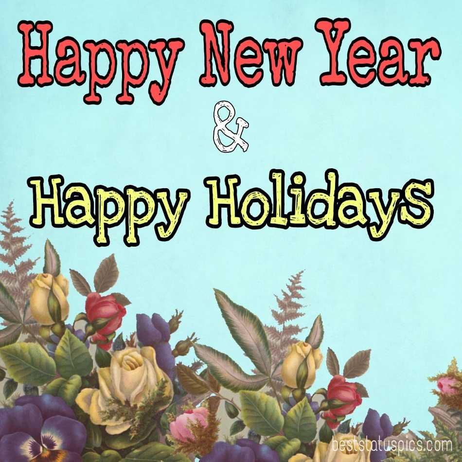 Happy New Year 2022 and Happy Holidays pictures with flowers for friends