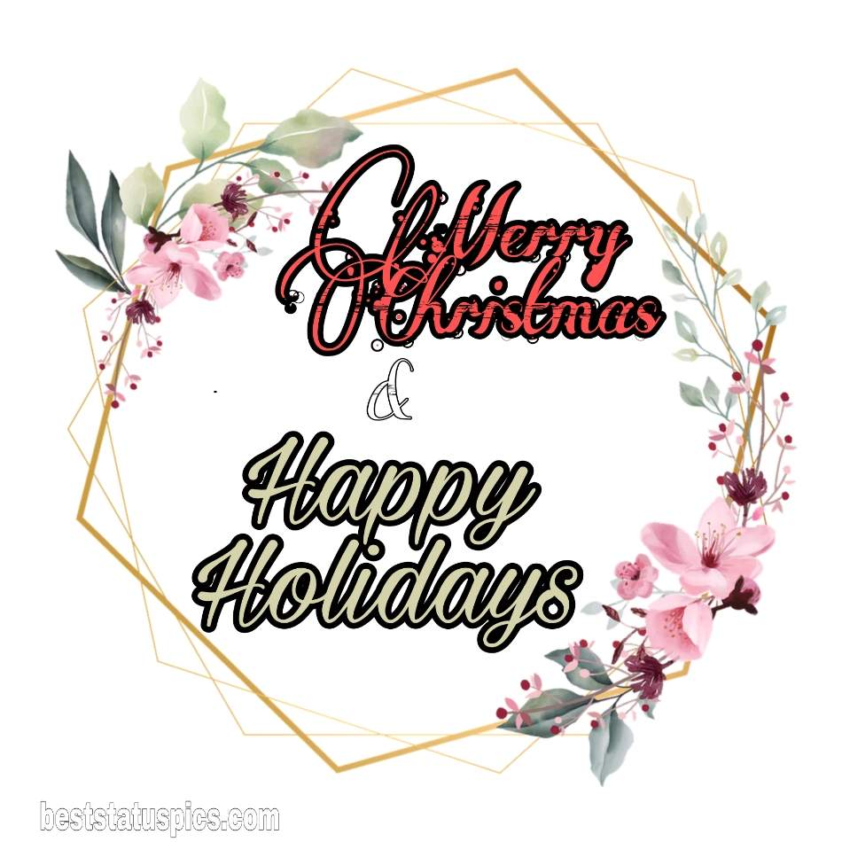 Happy Holidays Merry Christmas 2022 greeting cards and ecard with flowers for friends